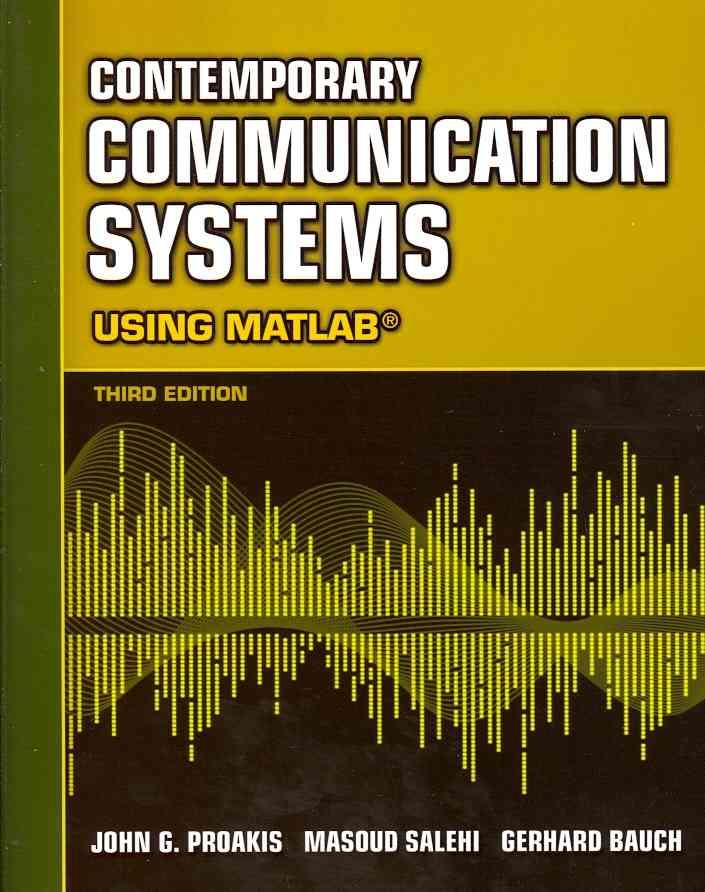 Contemporary Communication Systems Using Matlab By Proakis, John G./ Salehi, Masoud/ Bauch, Gerhard